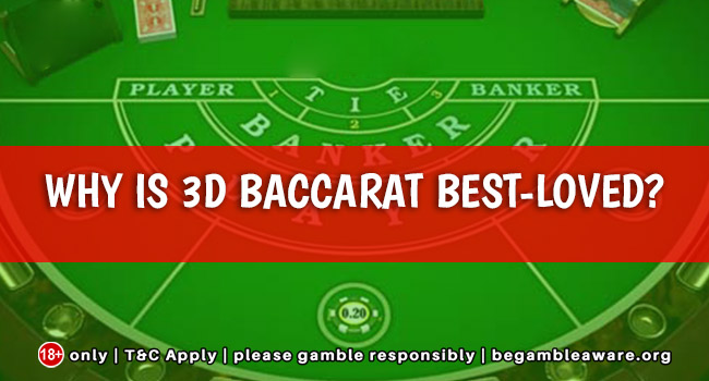 Why is 3D Baccarat Best-loved?
