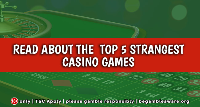 Read about the top 5 strangest casino games