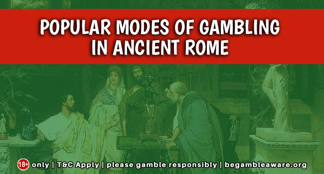 Popular modes of Gambling in Ancient Rome