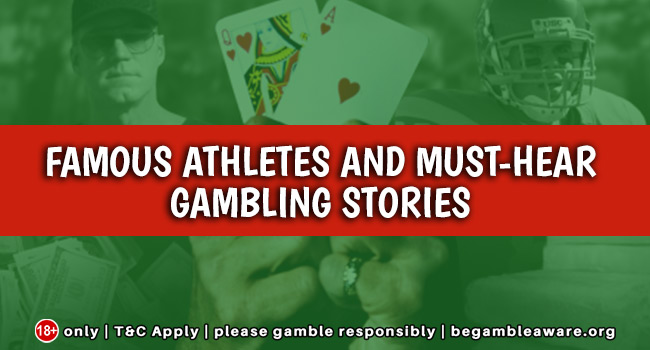 Famous Athletes and must-hear Gambling Stories