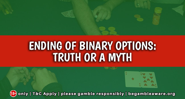 Ending of binary options: Truth or a myth