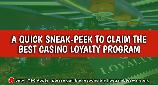 A quick sneak-peek to claim the Best Casino Loyalty Program