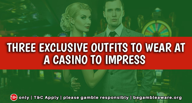 Three Exclusive Outfits to Wear at a Casino To Impress